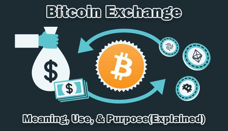 Bitcoin Exchange: Meaning, Use, & Purpose(Explained)