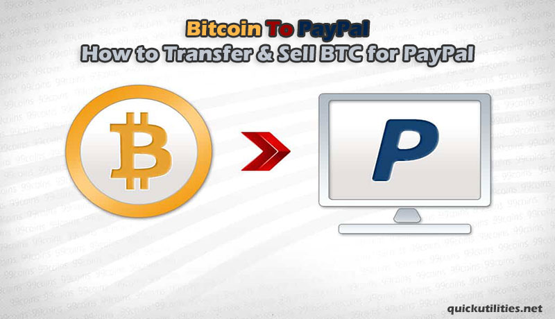 Bitcoin To PayPal: How to Transfer & Sell BTC for PayPal