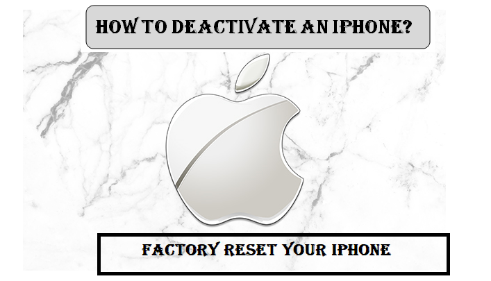 How to Deactivate an iPhone? Steps to Factory Reset iPhone