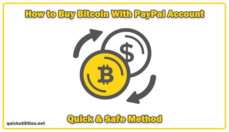 How to Buy Bitcoin With PayPal Account- Quick & Safe Method