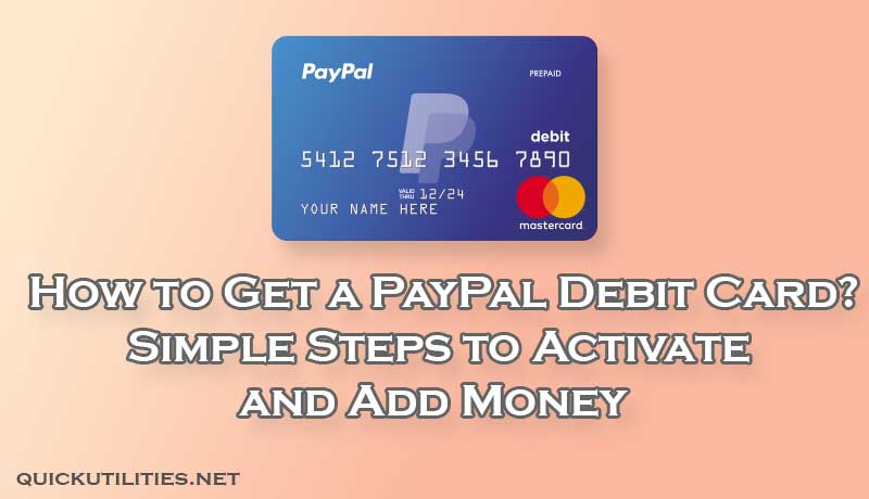 How to Get a PayPal Debit Card? Steps to Activate and Add Money