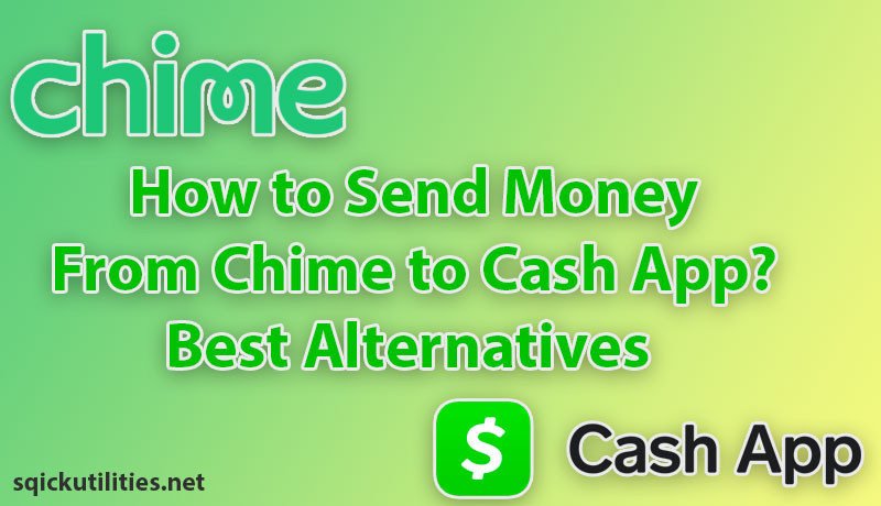 How to Send Money From Chime to Cash App? Best Alternatives