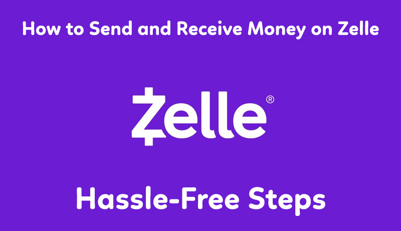 How to Send and Receive Money on Zelle: Hassle-Free Steps