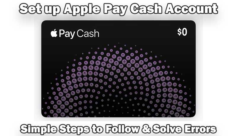 Set up Apple Pay Cash Account: Simple Steps to Follow & Solve Errors