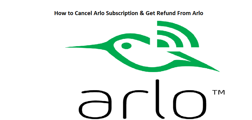 How to Cancel Arlo Subscription and Get Refund From Arlo?