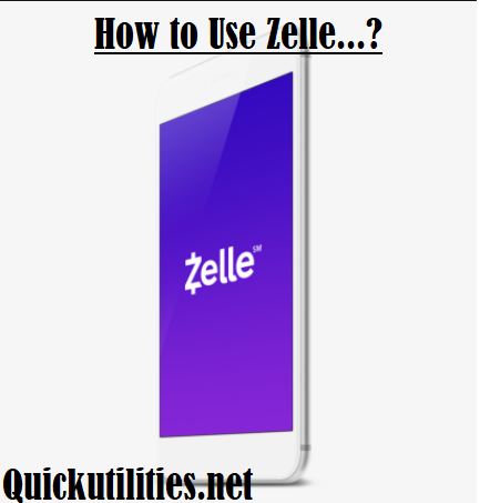 How To Use Zelle? Learn About Fees, Features, and Benefits 2021